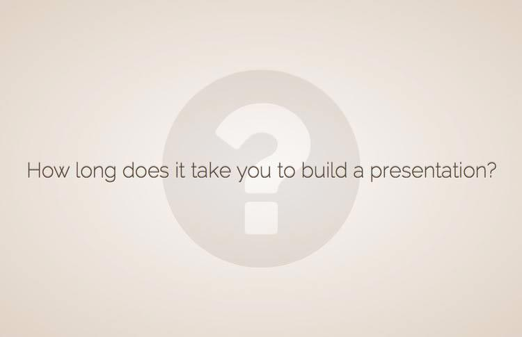 Slide with a question in the center: How long does it take you to build a presentation?