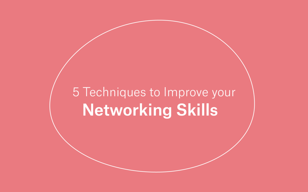 5 Techniques to Improve your Networking Skills