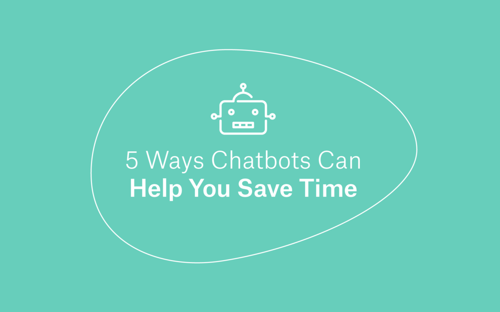 5 Ways Chatbots Can Help You Save Time