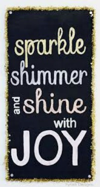 Sparkle Shimmer and Shine with Joy.