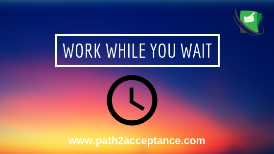 WORK while you WAIT!