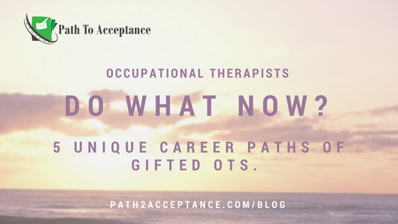 Occupational Therapists Do What Now? 5 Unique Career Paths of Gifted OTs.