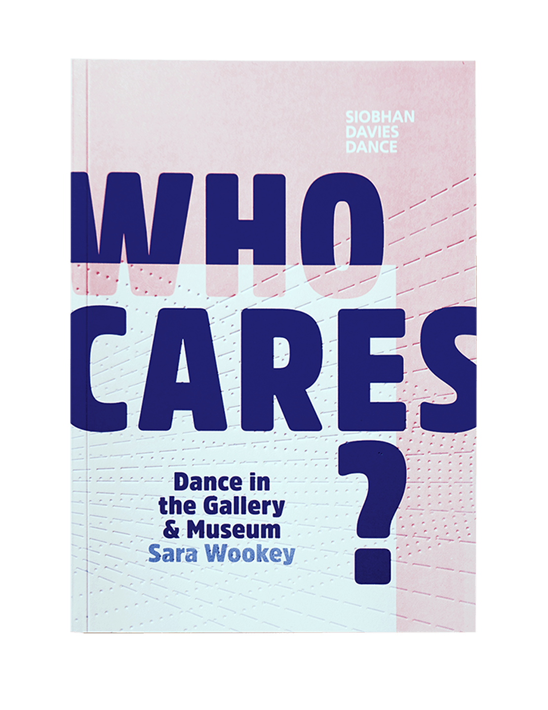 Who Cares ?  Dance in the Gallery and Museum - Publishing  / book design