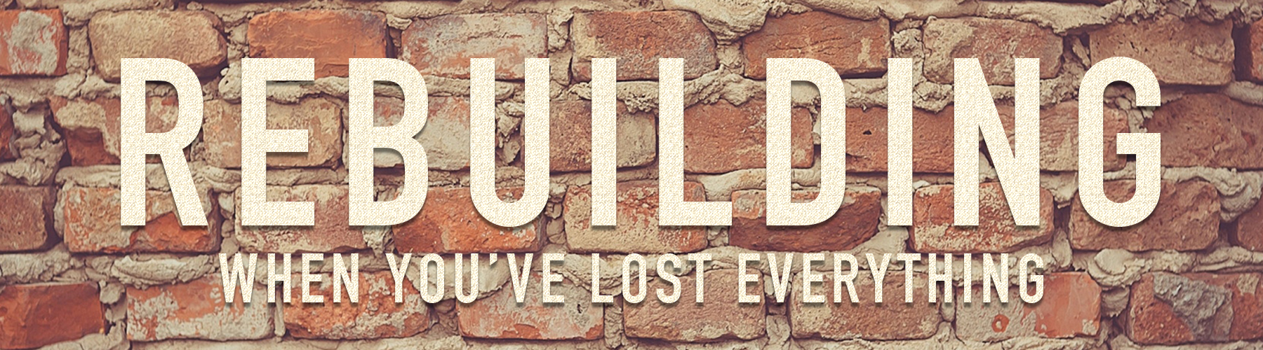 Rebuilding When You've Lost Everything