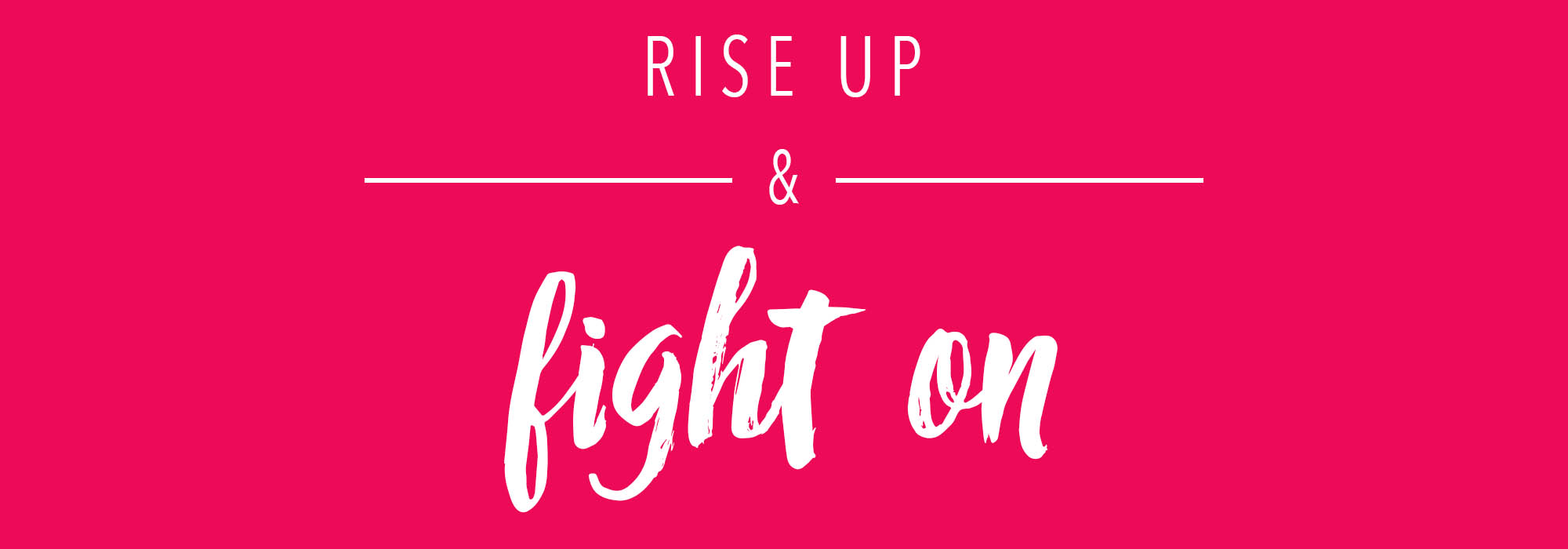 Rise Up & Fight On