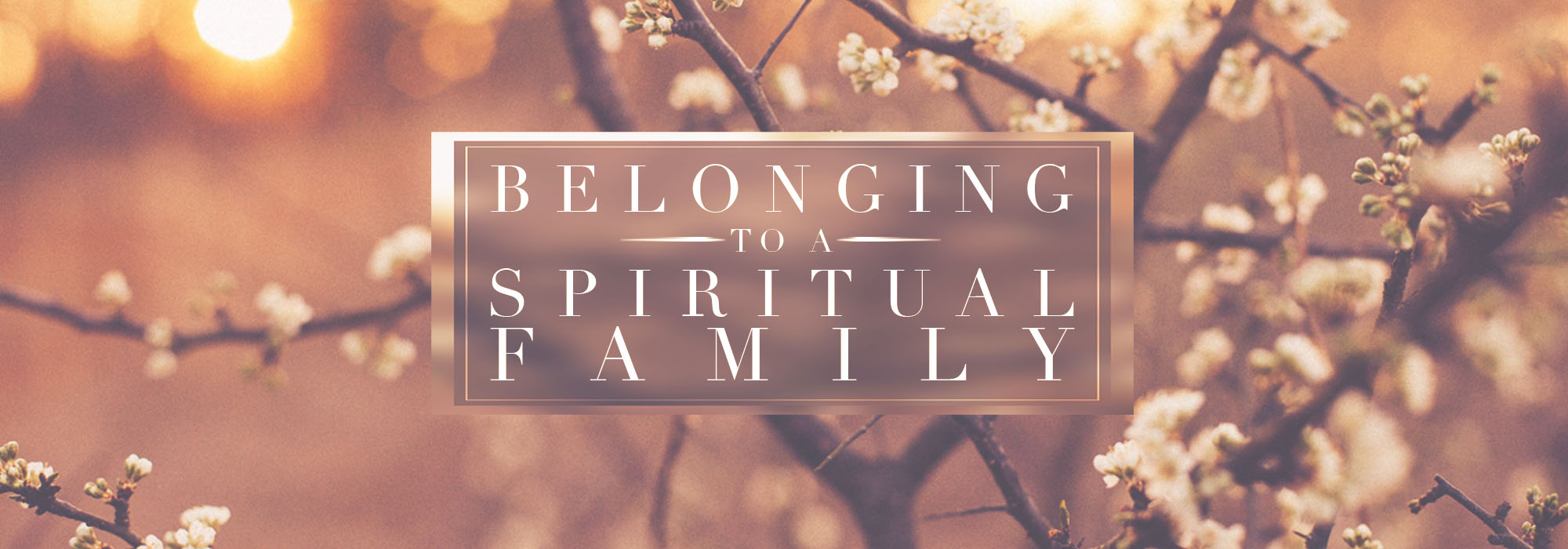 Belonging To A Spiritual Family