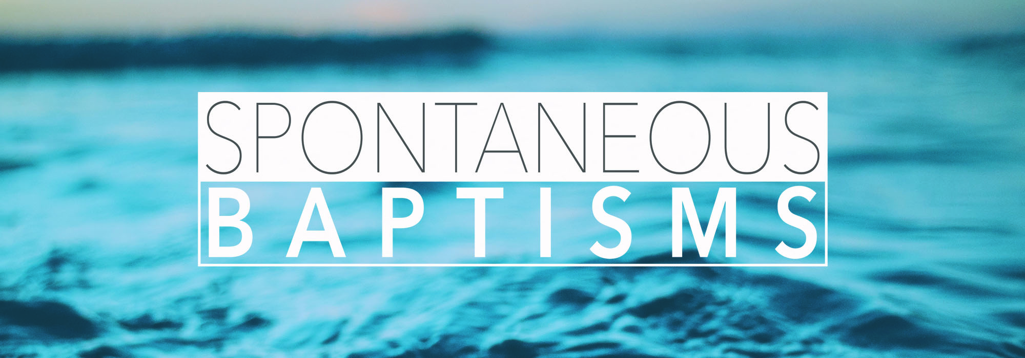 Spontaneous Baptisms