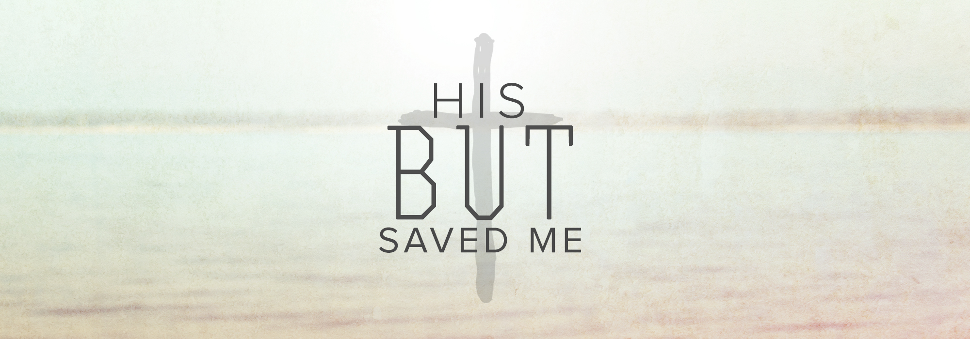 His BUT Saved Me