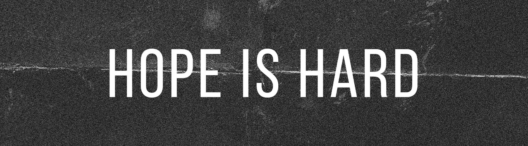 Hope Is Hard
