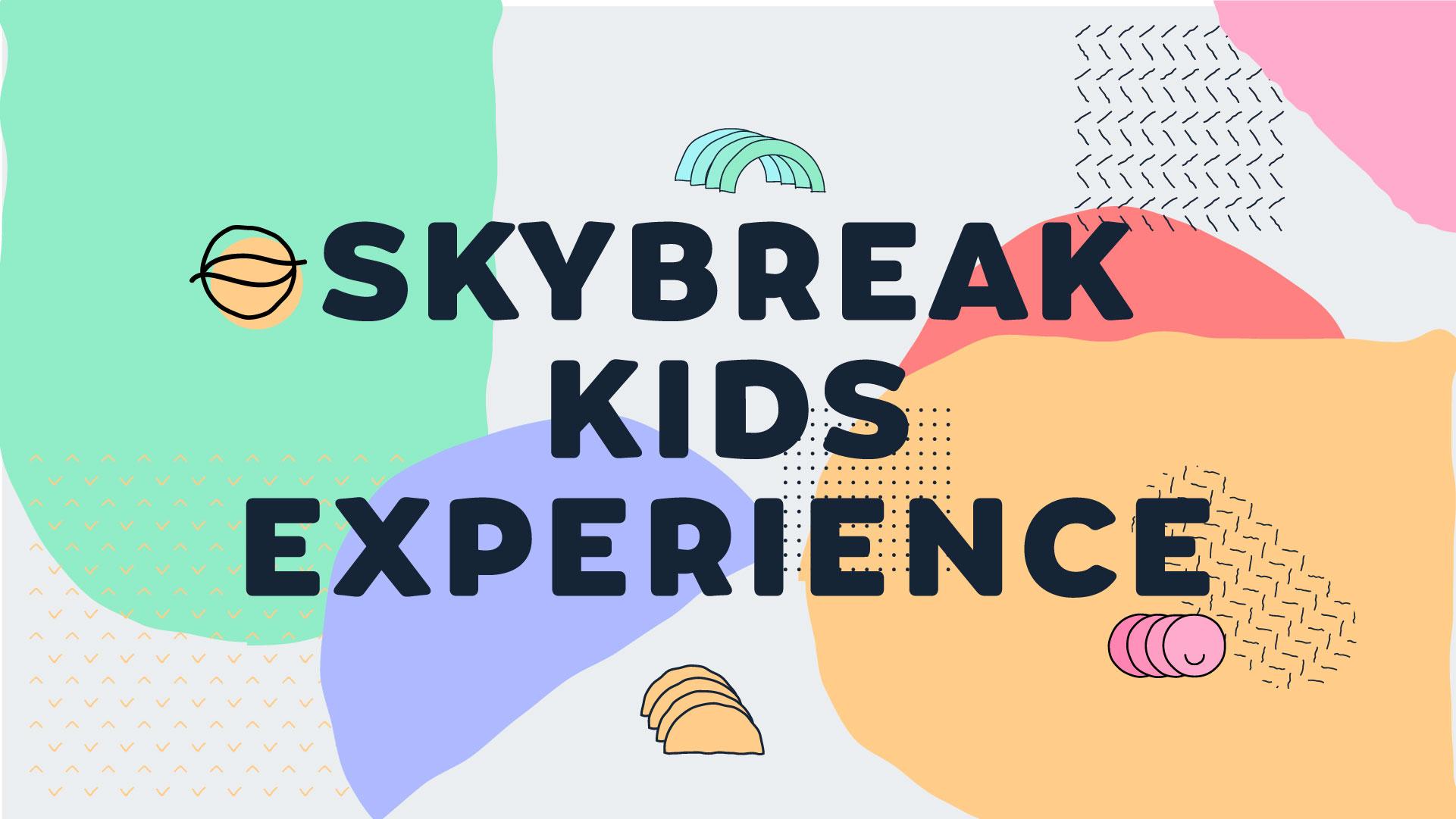 Skybreak Kids Experience
