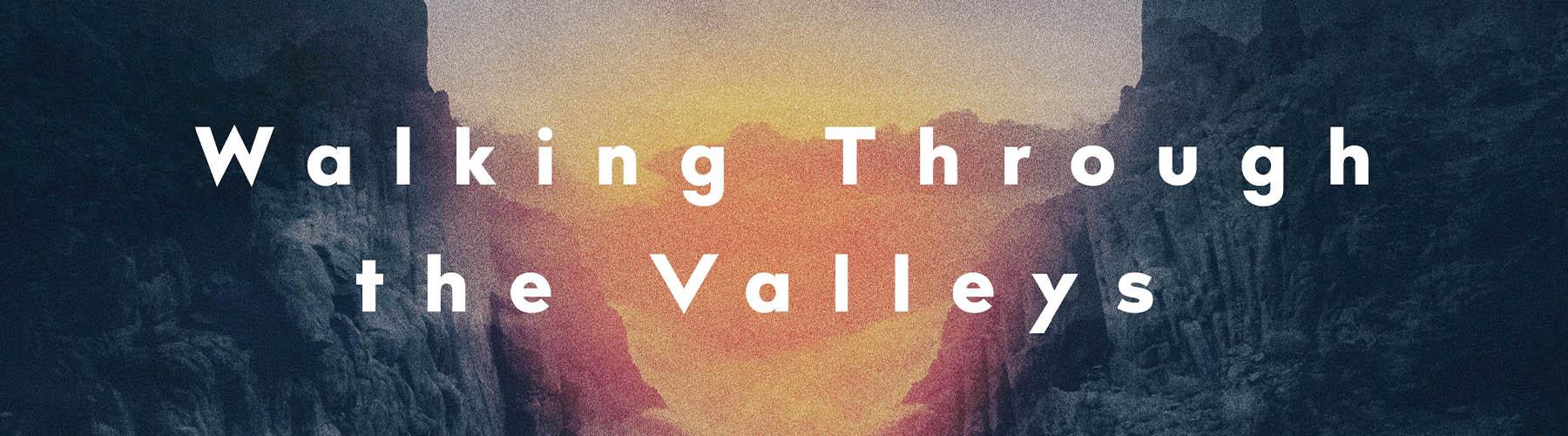 Walking Through the Valleys