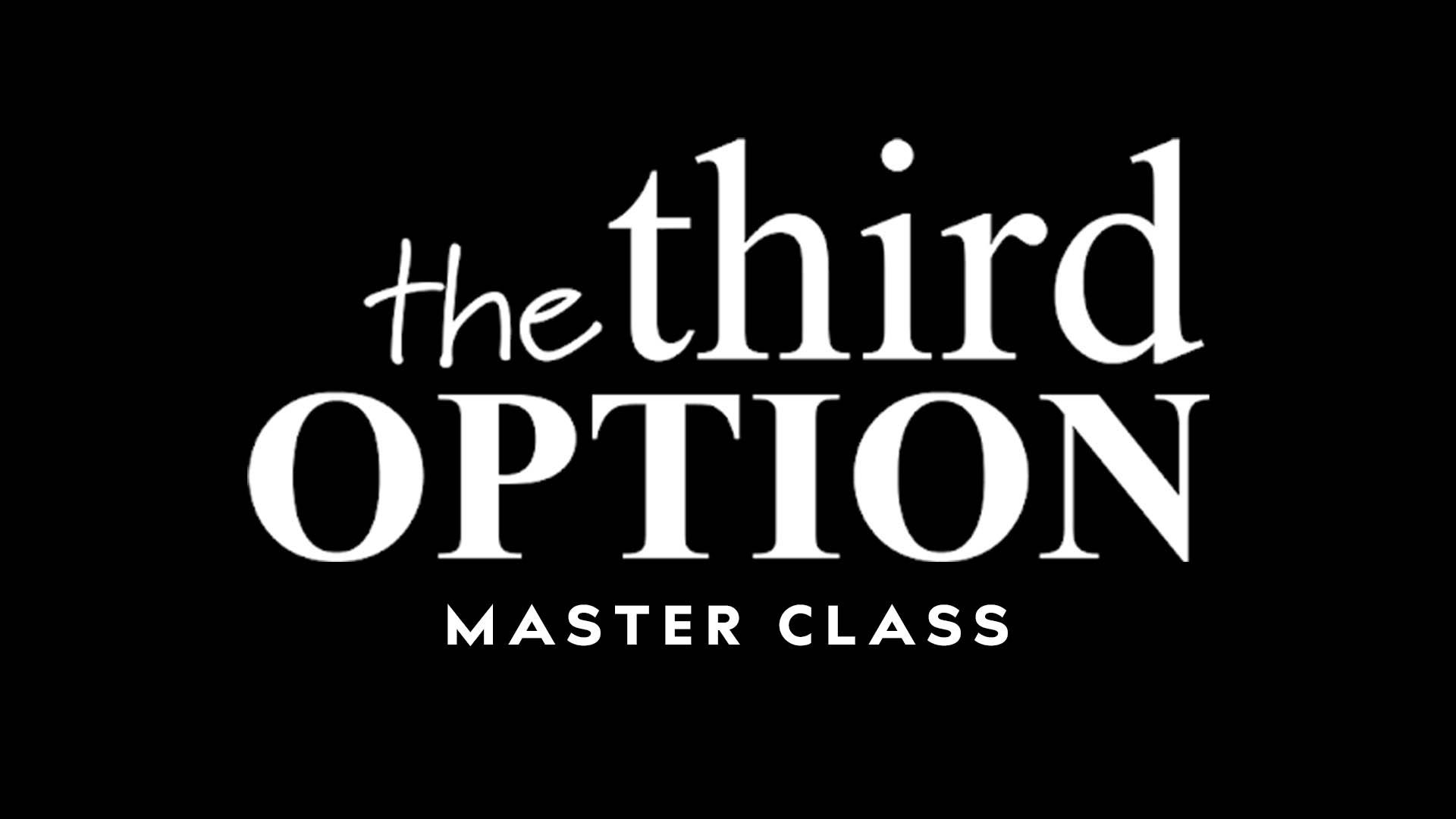 The Third Option Master Class