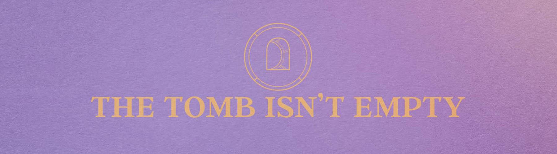 The Tomb Isn't Empty