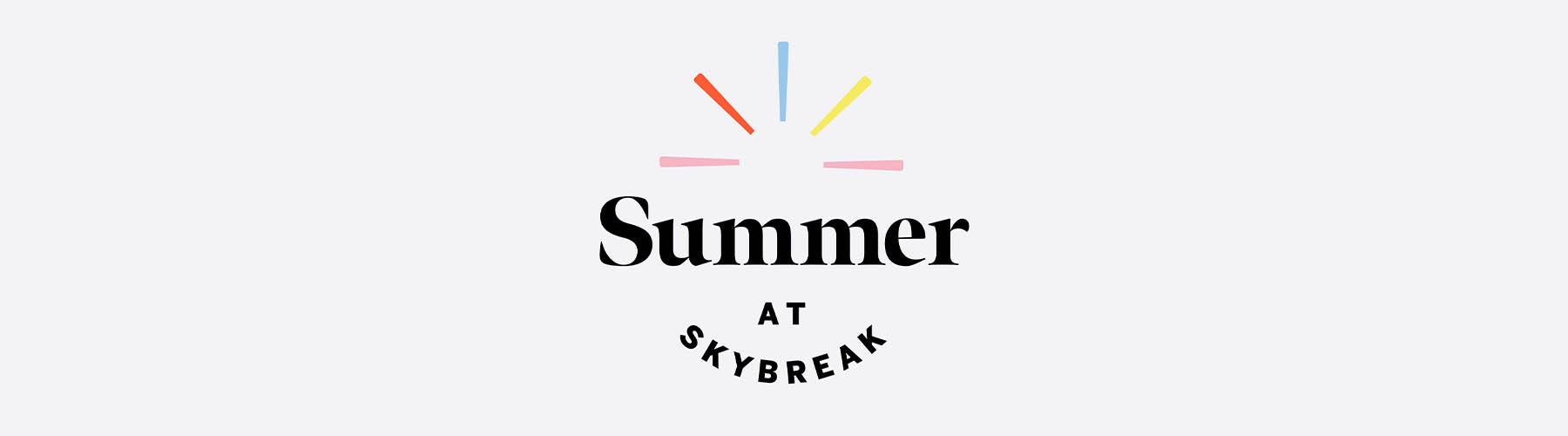 Summer at Skybreak 2021