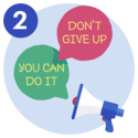 "#2 A loudspeaker, a speech bubble saying ""You can do it"" and another speech bubble saying ""Don't give up""."