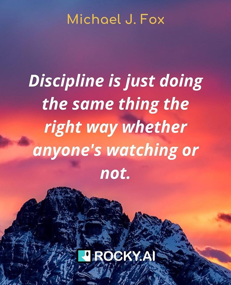 "Are you true to yourself? ""Discipline is just doing the same thing the right way whether anyone's watching or not."""