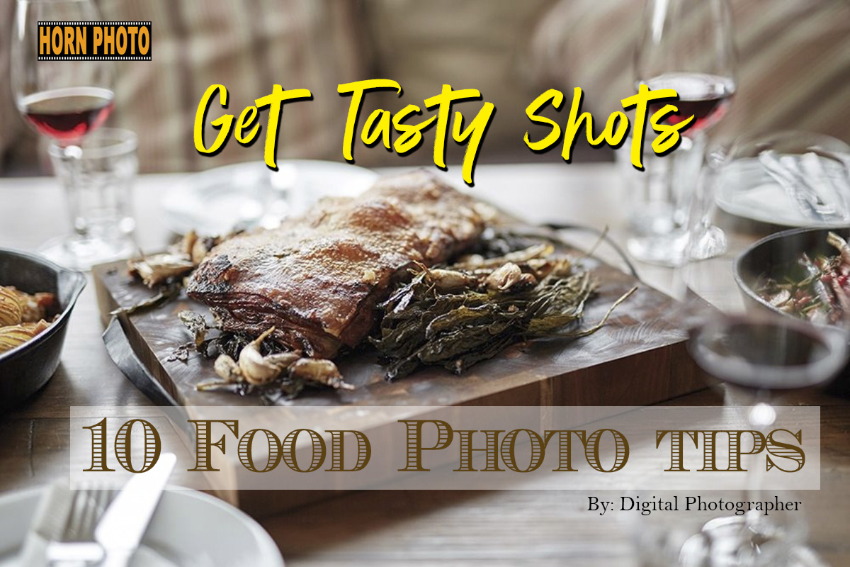 10 FOOD PHOTOGRAPHY TIPS FOR GETTING TASTY SHOTS EVERY TIME!