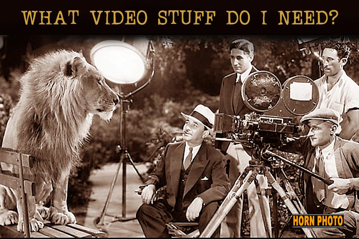 WHAT VIDEO STUFF DO I NEED?