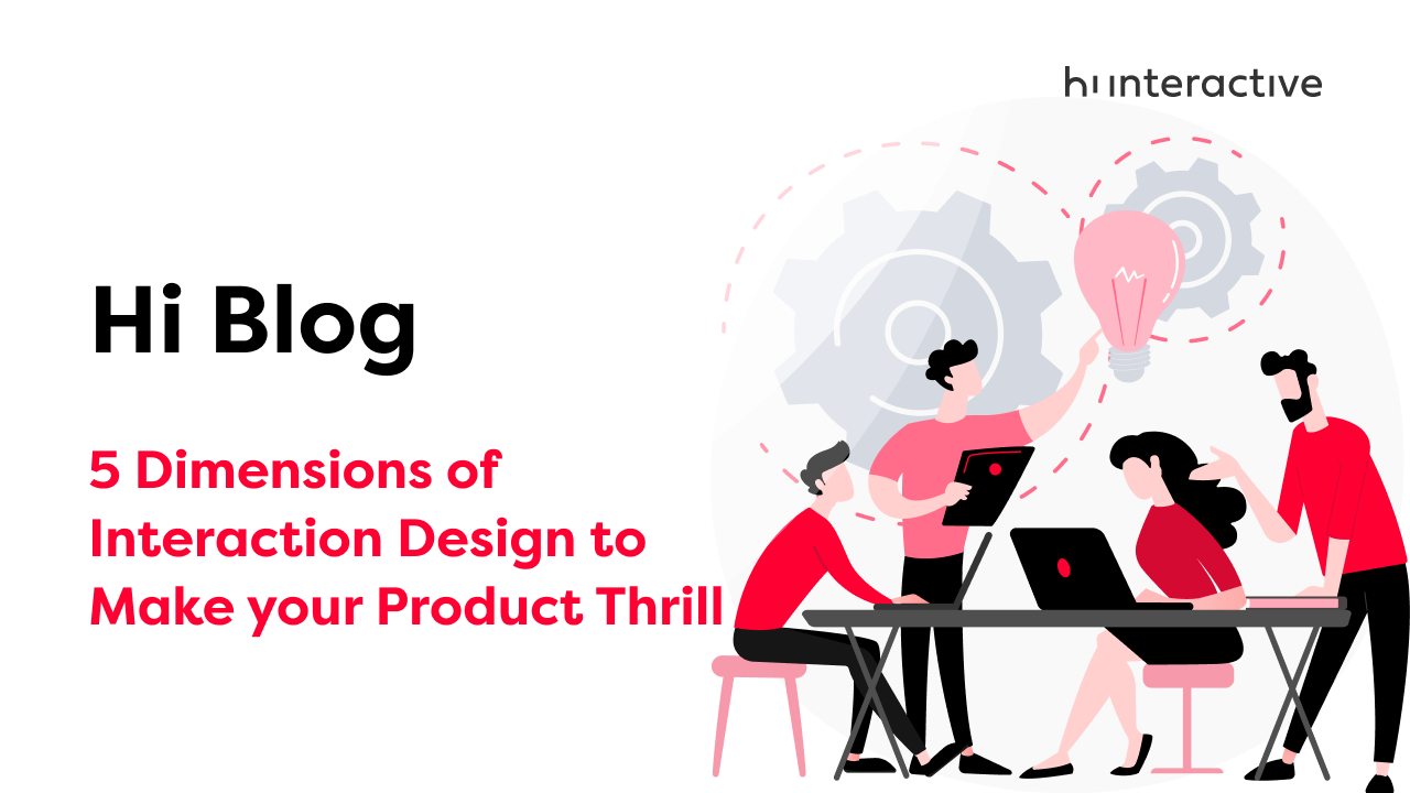 5 Dimensions of Interaction Design to Make your Product Thrill