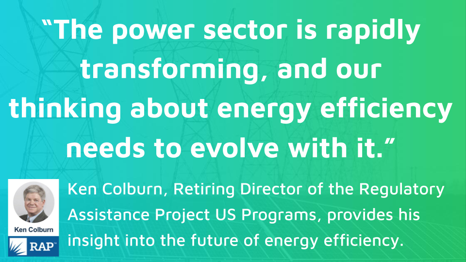 RAP's Retiring US Director, Ken Colburn, Lays Out a Vision for the Future of Energy Efficiency