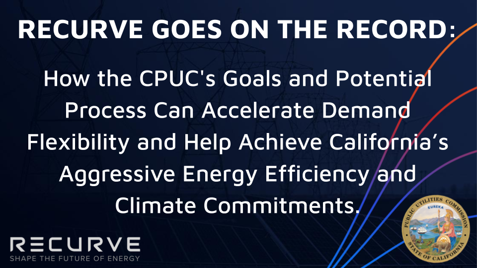 Recurve Goes on the Record: How the CPUC's Goals and Potential Process Can Help California Achieve its Climate Commitments