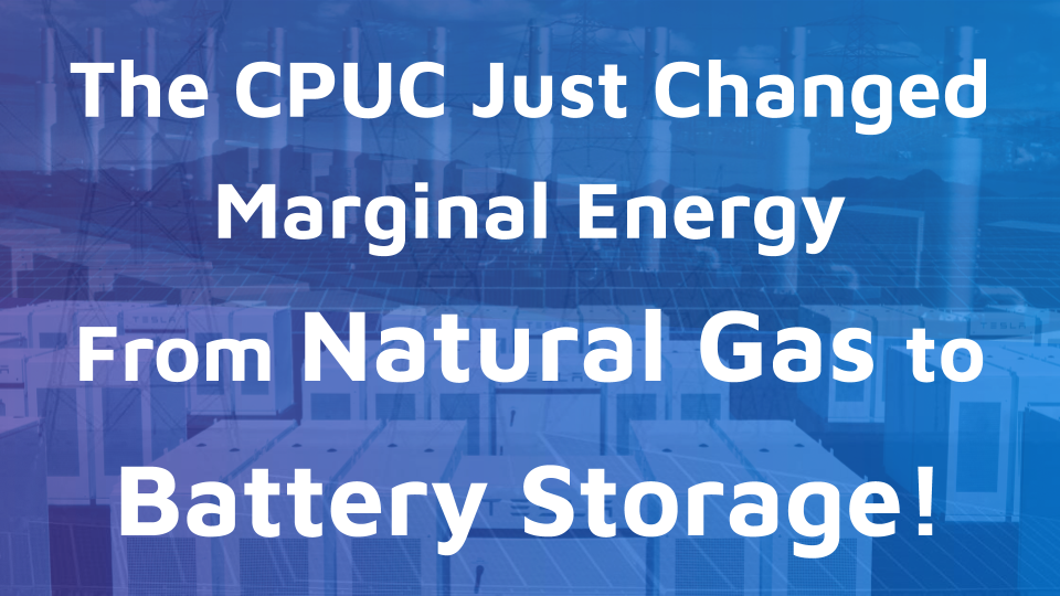 The CPUC Just Changed Marginal Energy Source Natural Gas to Battery Storage!