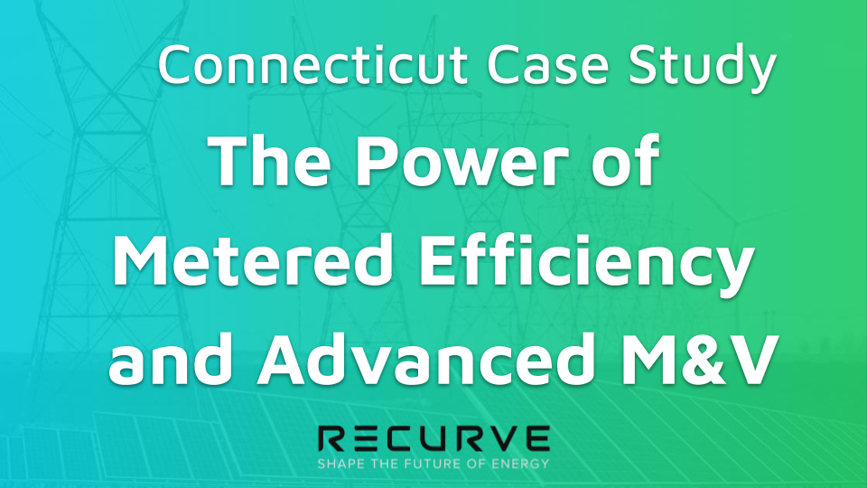 Connecticut and Recurve Demonstrate the Power of Metered Efficiency and Advanced M&V