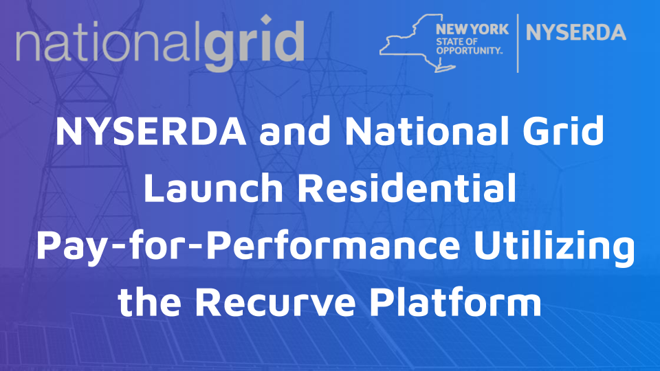 NYSERDA and National Grid Launch Residential Pay-for-Performance Pilot Utilizing the Recurve Platform