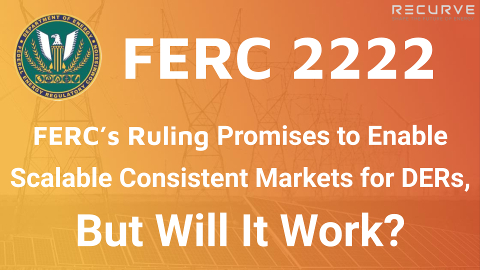 FERC 2222 Promises to Enable Scalable Consistent Markets for DERs, But Will It Work?