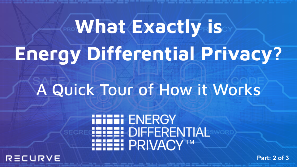 What Exactly is  Energy Differential Privacy™? A Quick Tour of How it Works. (Part 2 of 3)