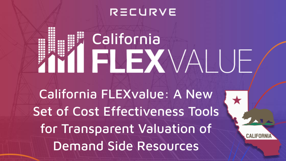 California FLEXvalue™: A New Set of Cost Effectiveness Tools for Transparent Valuation of Demand Side Resources