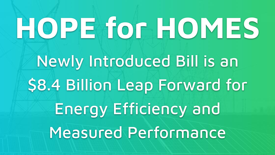 HOPE for HOMES is an $8.4 Billion Leap Forward for Energy Efficiency and Measured Performance