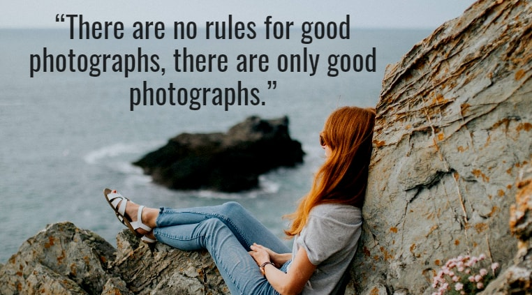 There are no rules for good photographs, there are only good photographs