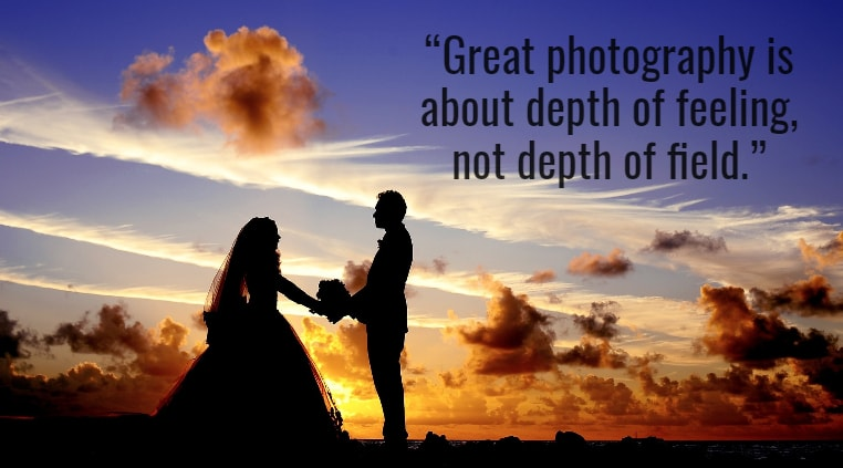 Great photography is about depth of feeling, not depth of field.