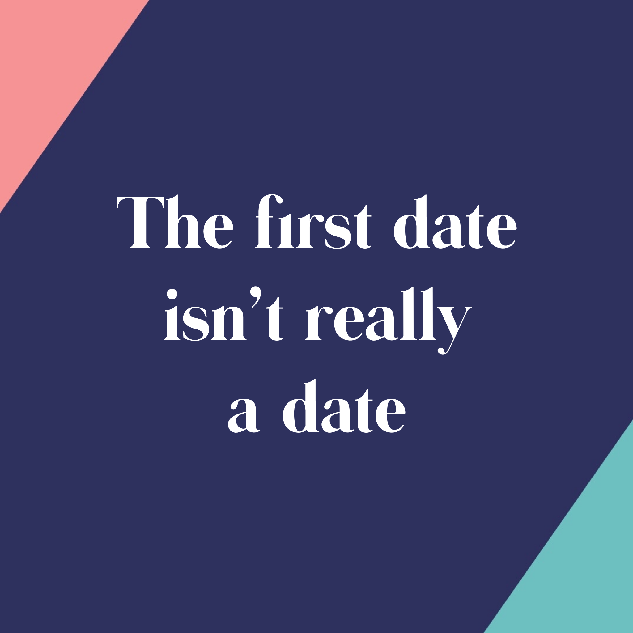 The First Date Isn't What You Think
