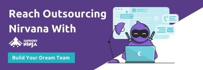 Reach outsourcing nirvana with SupportNinja and build your dream team today.