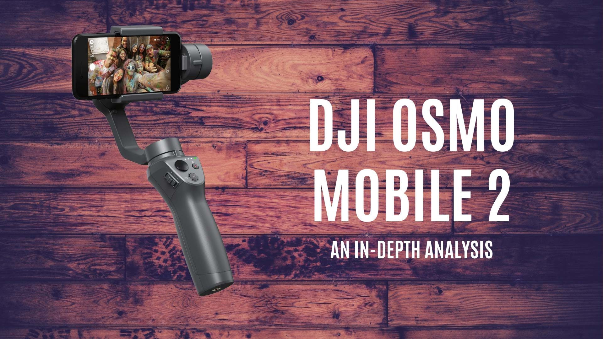 In Depth Analysis of the DJI Osmo Mobile 2