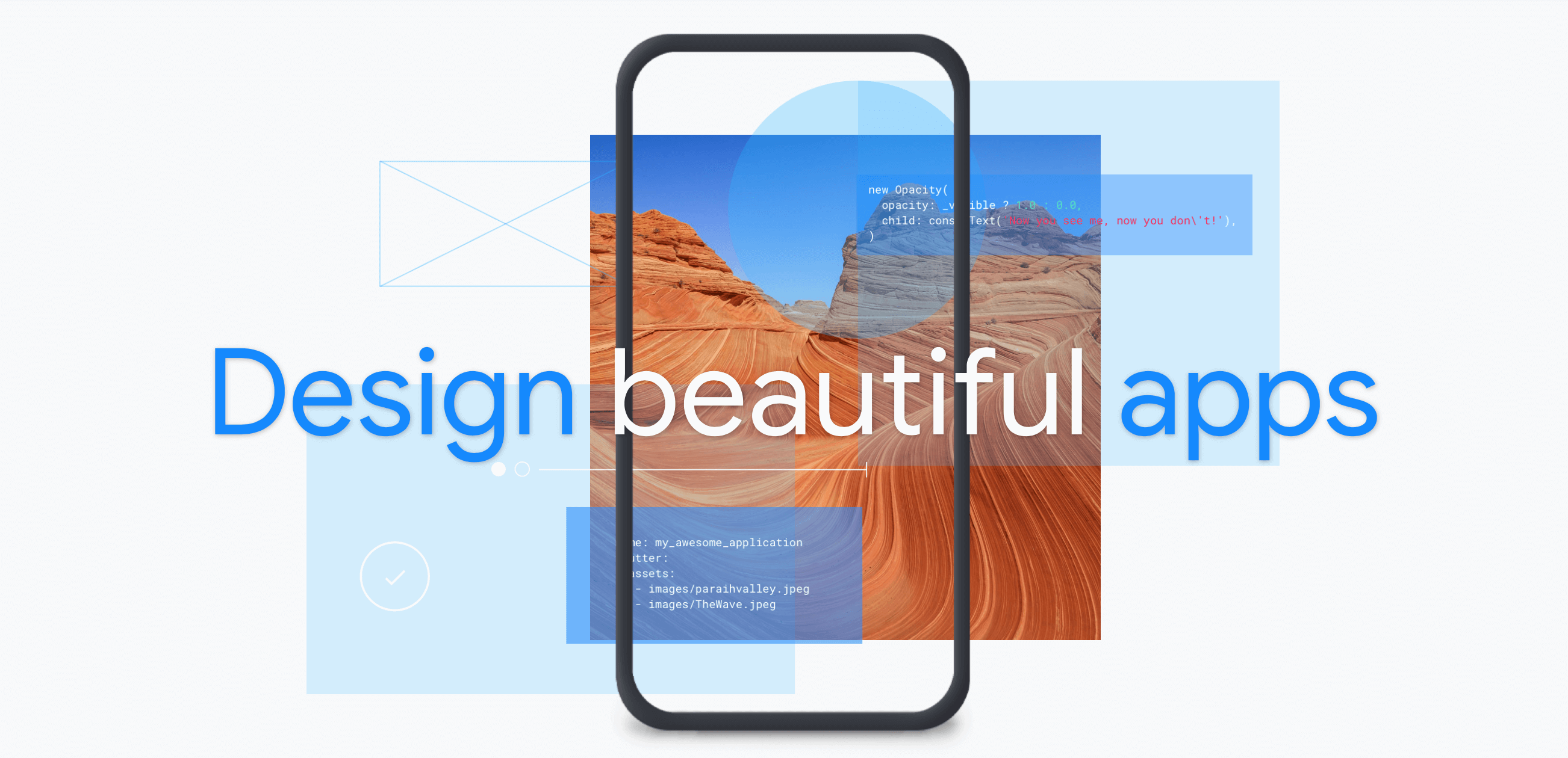 With Flutter you can Design beautiful apps