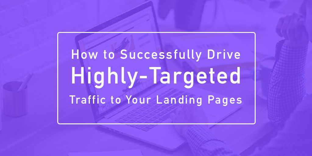 """visual that says, """"How to Successfully Drive Highly-Targeted Traffic to Your Landing Pages"""""""