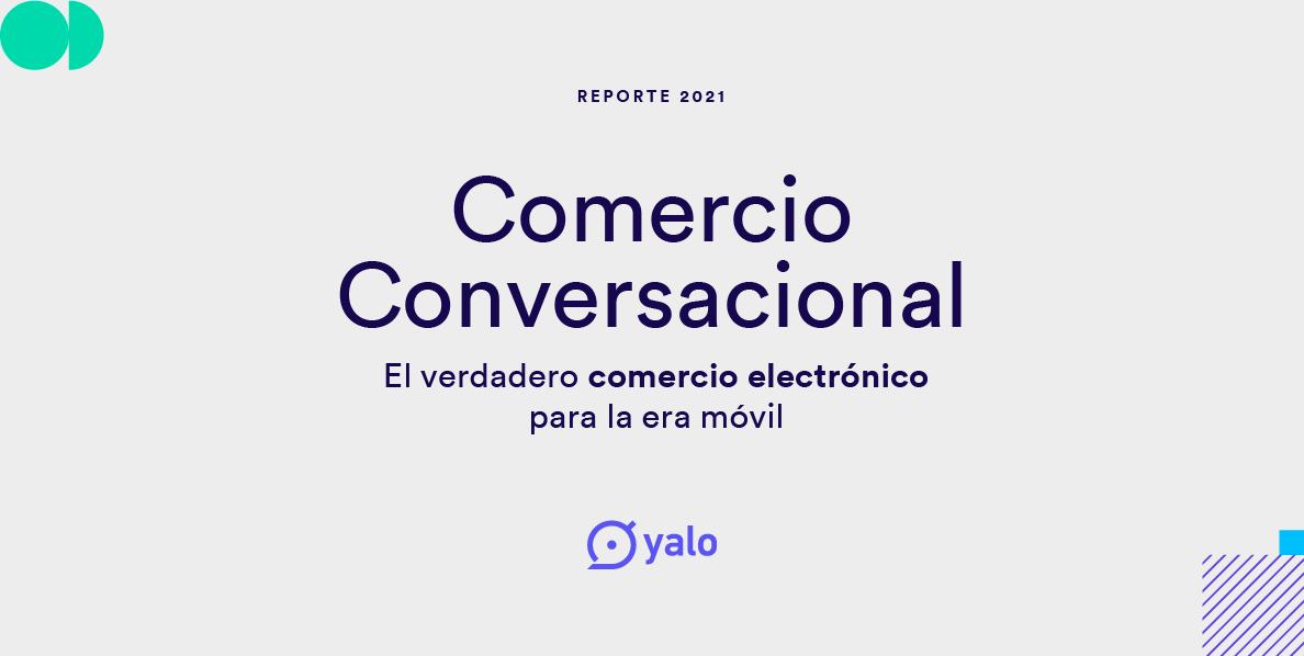 Reporte Yalo 2021:  El Comercio Conversacional crece 2X más rápido que el e-commerce