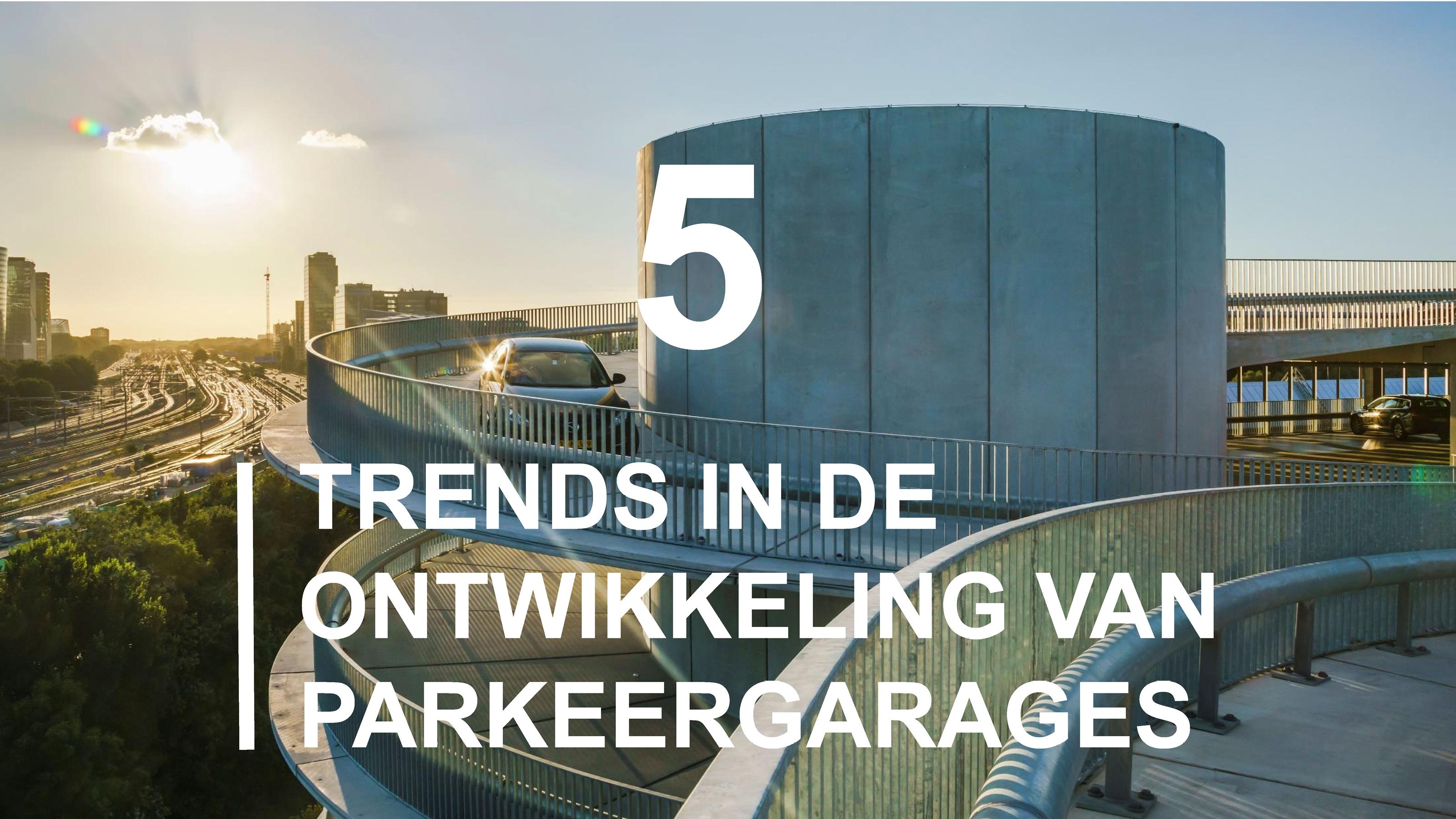 5 Trends in de ontwikkeling van parkeergarages