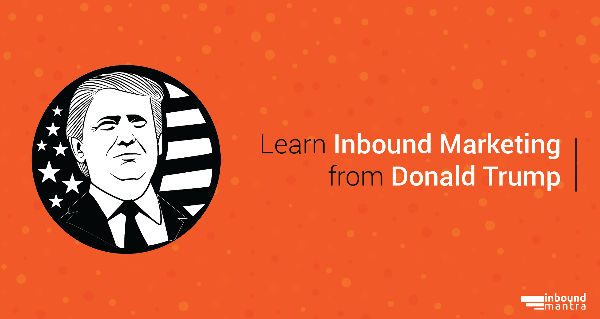 Inbound Marketing Lessons from Donald Trump