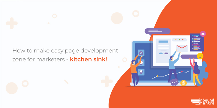 How to make easy page development zone for marketers - kitchen sink!
