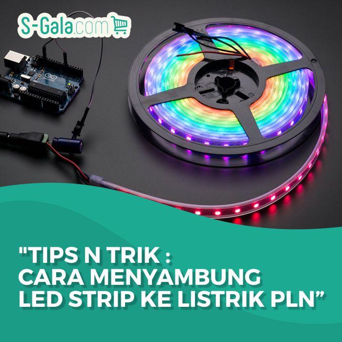 Tips n Trik : Cara Menyambung Lampu LED Strip ke Listrik PLN