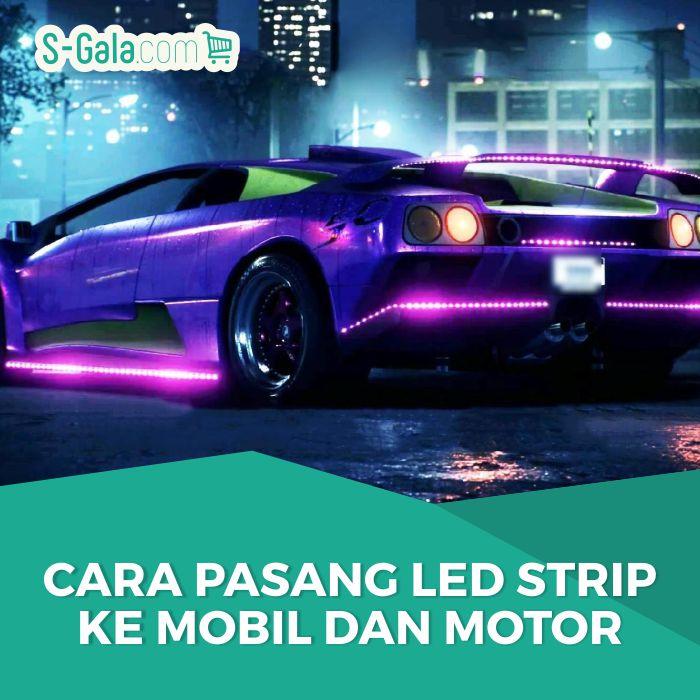 Cara pasang LED Strip Motor dan Mobil
