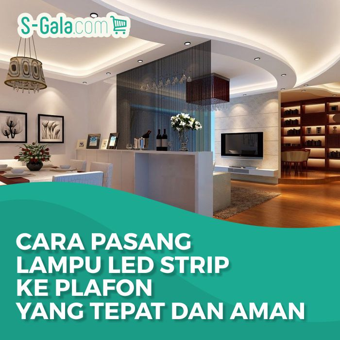 Cara Pasang Lampu LED Strip ke plafon