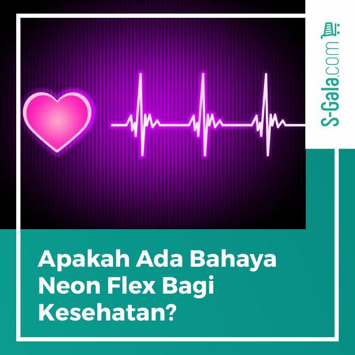 Bahaya Neon Flex Bagi Kesehatan