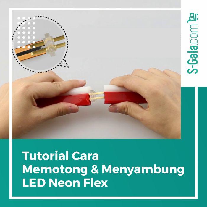 Cara Memotong & Menyambung LED Neon Flex