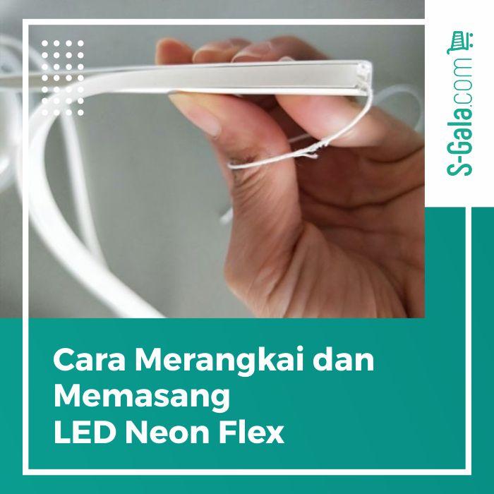Cara Merangkai & Memasang LED Neon Flex