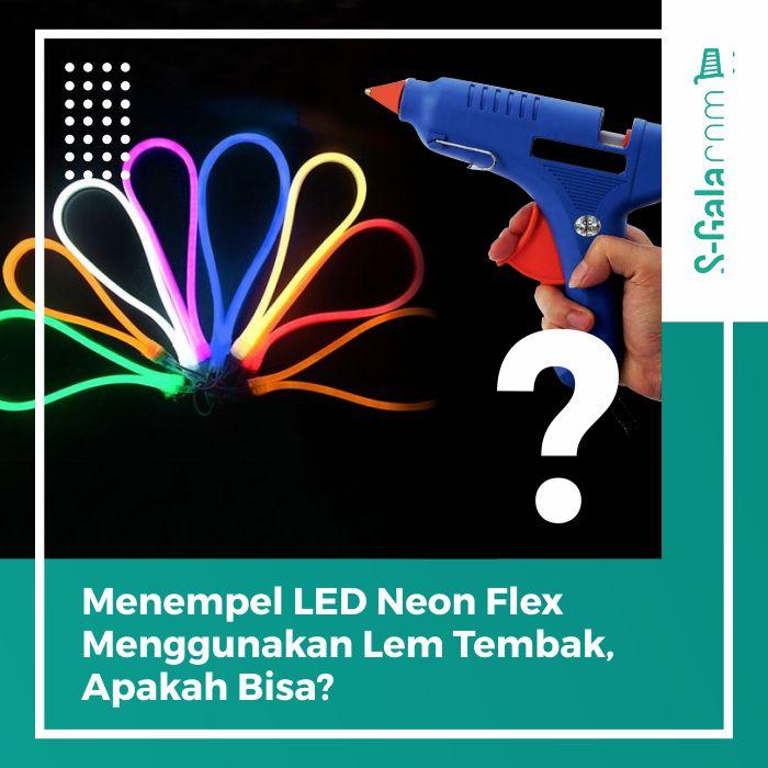 Menempel LED Neon Flex Menggunakan Lem Tembak
